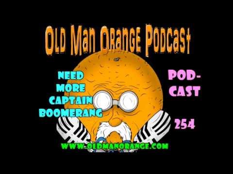Need More Captain Boomerang - Old Man Orange Podcast 254