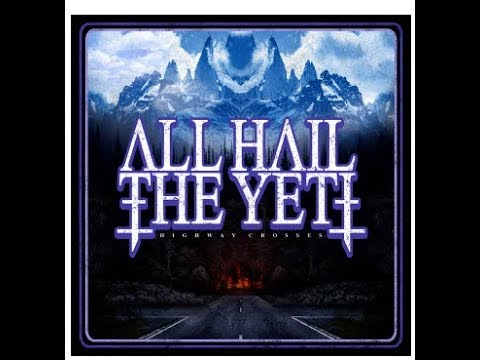 "All Hail The Yeti debut new song ""The Nuclear Dust"" off new album ""Highway Crosses"""