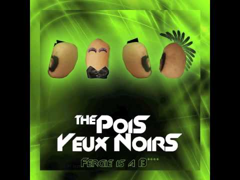 The pois yeux noirs - Fergie is a b****