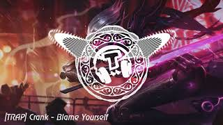 TRAP ► Crank - Blame Yourself | Best of edm │T NCS