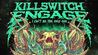 Killswitch Engage - I Can't Be the Only One
