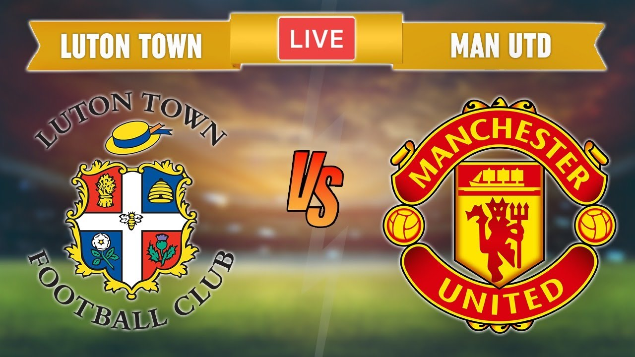 LUTON TOWN vs MANCHESTER UNITED - LIVE STREAMING - EFL Cup - Live Football Match