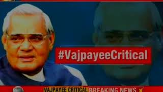 Vajpayee continues to be critical, PM Modi briefed by Aiims doctors on health condition