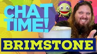 Chat Time! Special Guest Brimstone