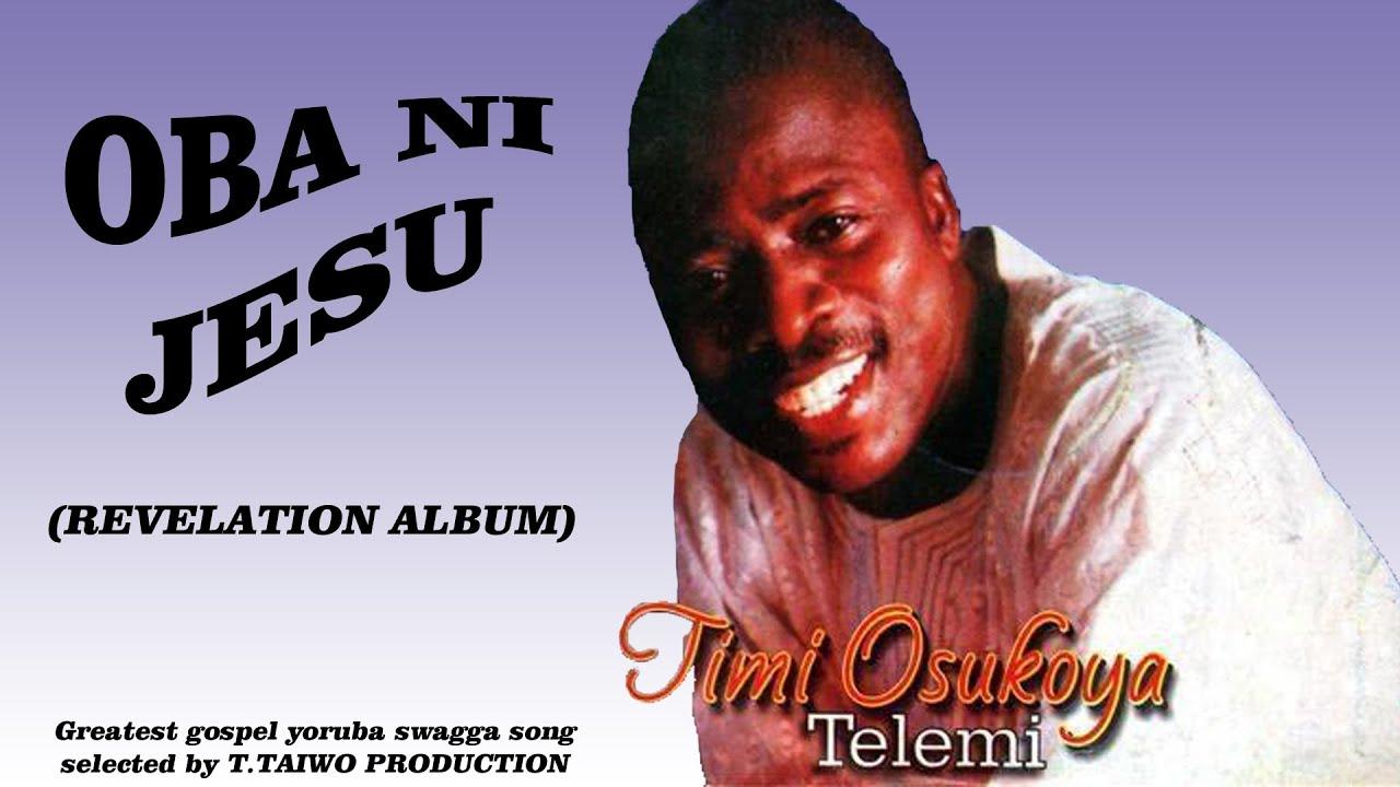 Download TIMI OSUKOYA (TELEMI)- OBA NI JESU (REVELATION ALBUM)