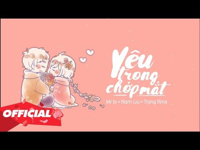 YÊU TRONG CHỚP MẮT - MR BI X NAM LIU X TRỌNG RMX (OFFICIAL LYRIC VIDEO)