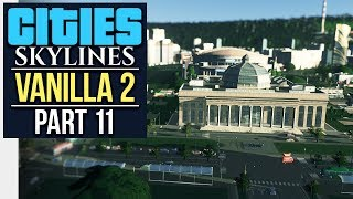 NOW WITH MORE CAMPUS // Cities: Skylines   Vanilla Lets Play 2 - Part 11