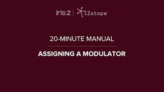 iZotope Iris 2: Using Modulation | 20-Minute Manual Video #11