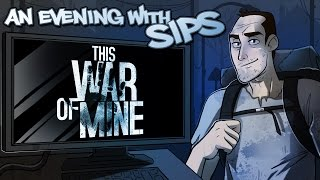 An Evening With Sips - This War of Mine