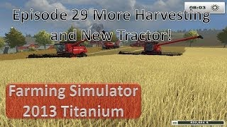 Farming Simulator 2013 - Episode 29 New Tractor and More Harvesting