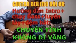 GUITAR BOLERO BÀI 06: CHUYỂN TÌNH KHÔNG DĨ VÃNG - ( Hướng dẫn Intro+chạy Bass+luyến láy+đệm hát)