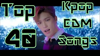 Another Top 40 KPOP EDM Songs!