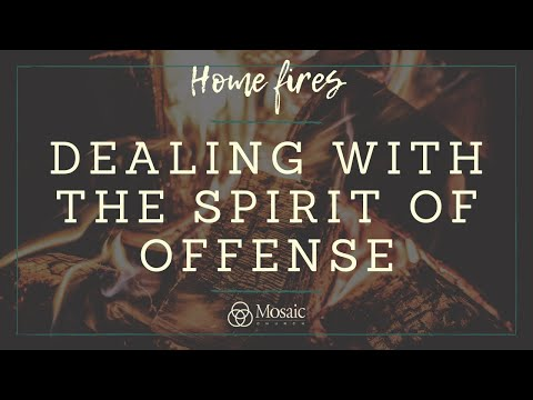Home Fires - Dealing with the Spirit of Offense