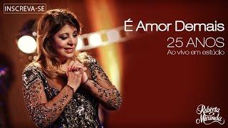 Roberta Miranda - É Amor Demais | DVD 25 anos Ao vivo em estúdio (Vídeo Oficial)