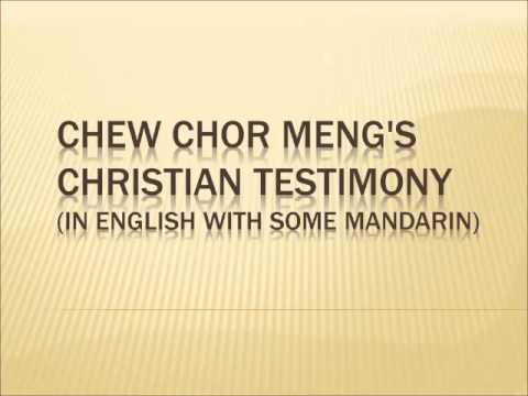 Chew Chor Meng Christian Testimony (In English with Some Chinese/Mandarin; Audio Only)