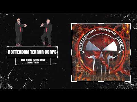 Rotterdam Terror Corps - This Music Is Too Much (Remastered)