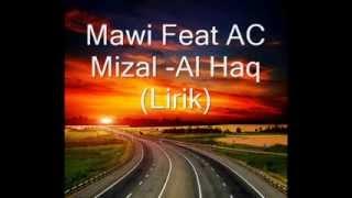 Repeat youtube video Mawi Feat Ac Mizal - Al Haq Lirik)