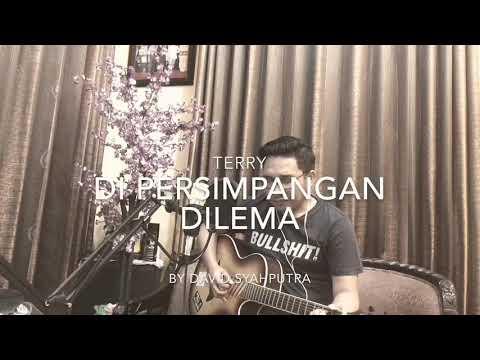 Terry - Di Persimpangan Dilema (Cover By David Syahputra)