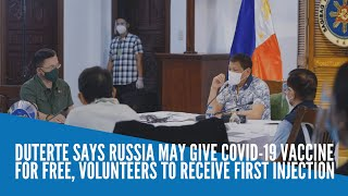 Duterte says Russia may give COVID-19 vaccine for free, volunteers to receive first injection