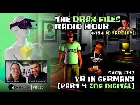 The Drax Files Radio Hour with Jo Yardley Show #143: VR in Germany [part 4: ZDF Digital]