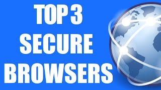 Top 3 Secure Browsers