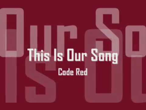 """""""This Is Our Song"""" Code Red"""