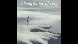A Song for the Election - Wolfie's Just Fine
