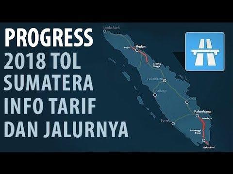 PROGRESS TOL LINTAS SUMATERA 2018: INFO TARIF & WUJUDNYA