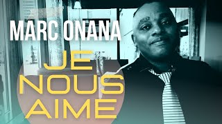 Marc Onana - Je nous aime