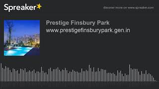 www.prestigefinsburypark.gen.in (made with Spreaker)