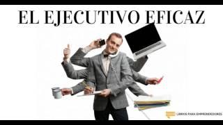 #053 - El Ejecutivo Eficaz | Un Resumen de Libros para Emprendedores