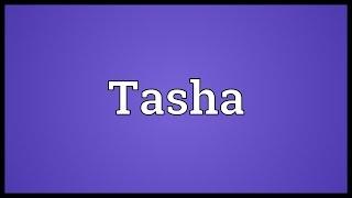 Tasha Meaning