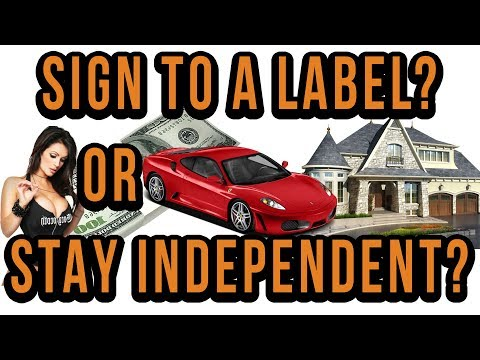 Sign To A Label Or Stay Independent? The Crazy Truth