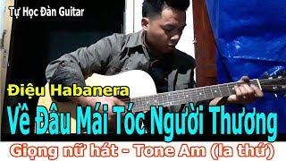VỀ ĐÂU MÁI TÓC NGƯỜI THƯƠNG Bolero Guitar Cover Giọng Nữ Tone Am