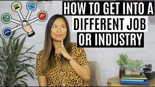 How to Get into a DIFFERENT Job or Industry | How to Switch Careers