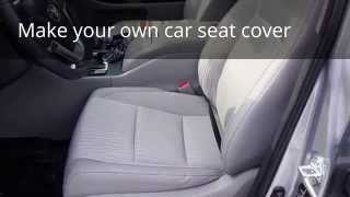 How To Make Your Own Car Seat Cover - Part 1 Of 2