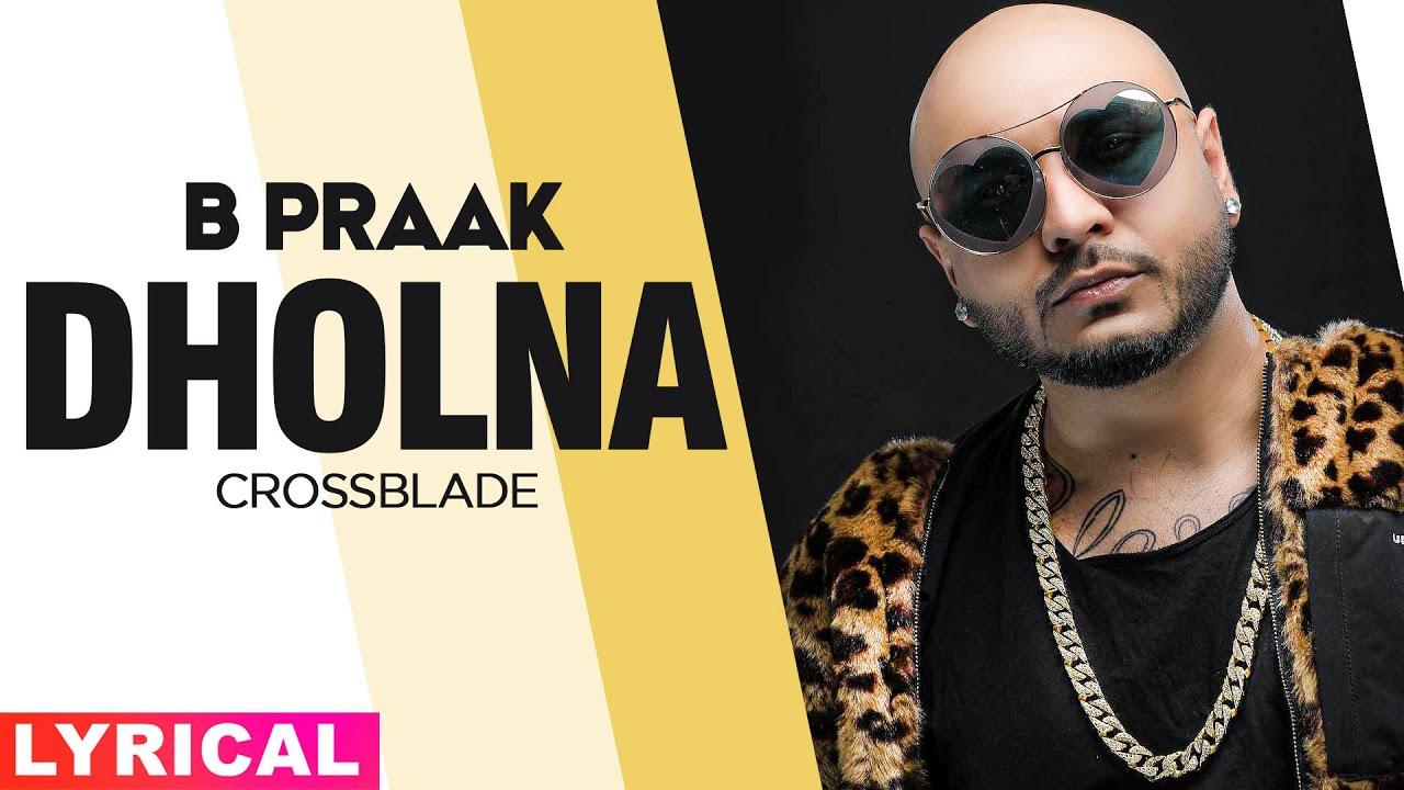 Dholna (Lyrical)   B Praak   Crossblade Live   Gurnazar   Robby Singh  Exclusive Punjabi Song on NewSongsTV & Youtube