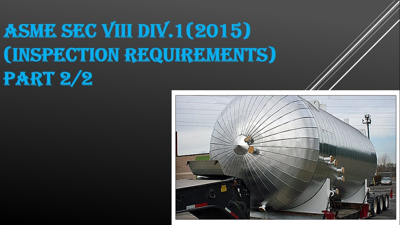 ASME SEC VIII DIV 1 INSPECTION REQUIREMENTS PART 2 OF 2