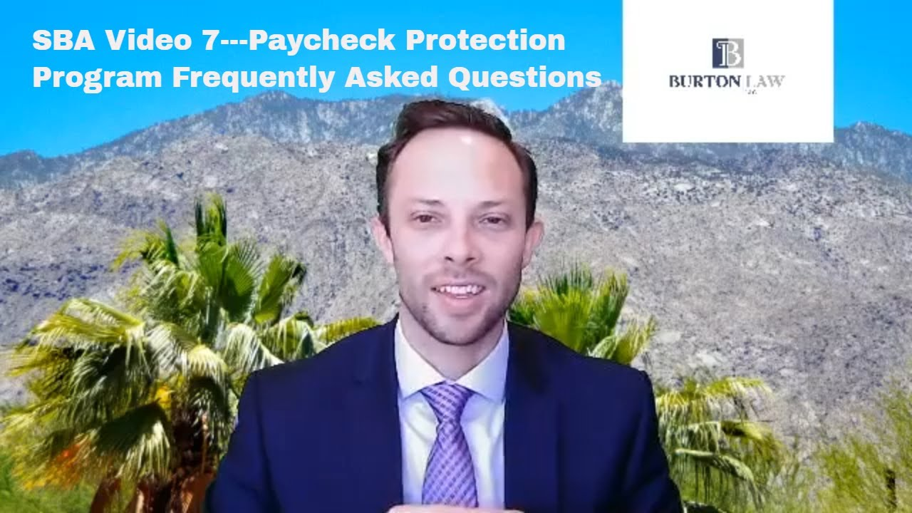 SBA Loans Video 7--Paycheck Protection Program Frequently Asked Questions