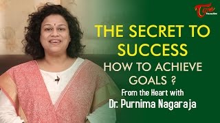 The Secret to Success | How to Achieve Goals ? | From The Heart With Dr  Purnima Nagaraja
