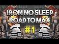 Iron No Sleep - Road To Max #1