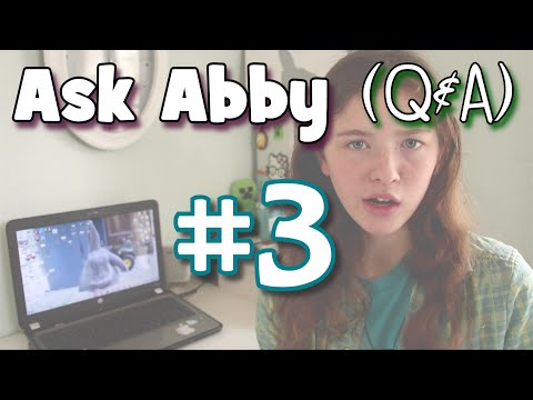 Ask Abby #3 -Lots of Questions!-