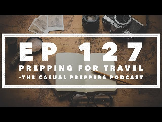 Prepping for Travel - Ep 126