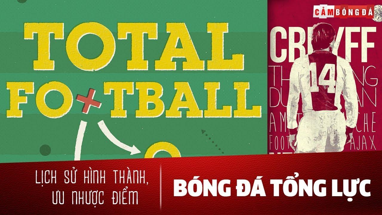 Total Football | Lịch sử hình thành, ưu nhược điểm của BÓNG ĐÁ TỔNG LỰC