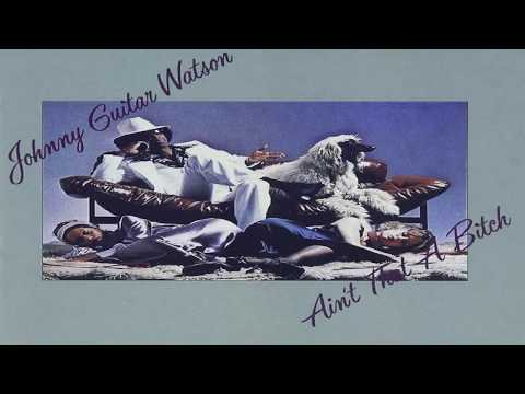 "Johnny ""Guitar"" Watson  -  Ain't That a Bitch (full Album)"