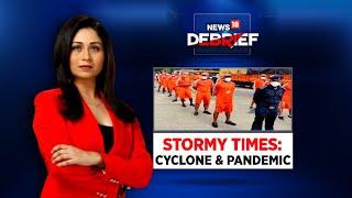 Stormy Times: Cyclone \u0026 Pandemic | News18 Debrief With Shreya Dhoundial | CNN News18