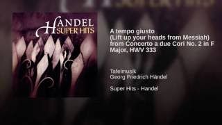 A tempo giusto (Lift up your heads from Messiah) from Concerto a due Cori No. 2 in F Major, HWV 333