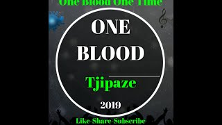 One blood - tjipaze latest hit 2019 🔥🔥