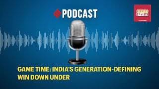 Game Time: India's generation-defining win Down Under