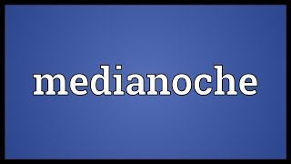 Medianoche Meaning